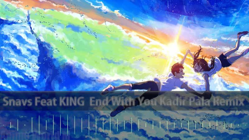 Snavs Feat KING End With You Kadir Pala Remix