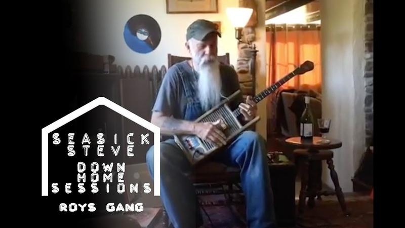 Seasick Steve Roy's Gang Down Home Session