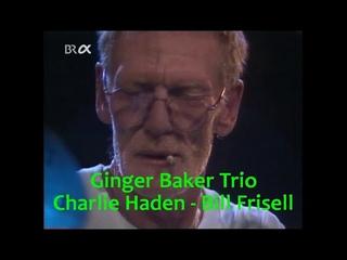 Ginger Baker Trio - Charlie Haden - Bill Frisell / live 1995
