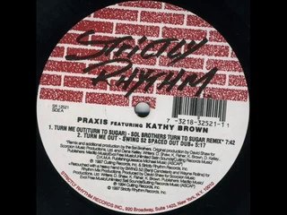 Praxis featuring Kathy Brown - Turn Me Out [Turn To Sugar] (Sol Brothers Turn To Sugar Remix)