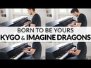 Kygo Imagine Dragons - Born To Be Yours   Piano Strings Cover
