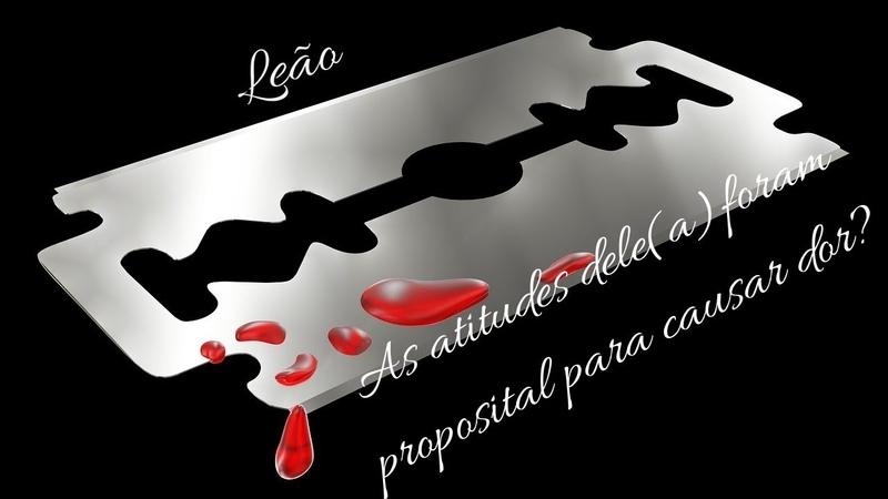 Leão, As atitudes dele(a)foram proposital para causar dor?
