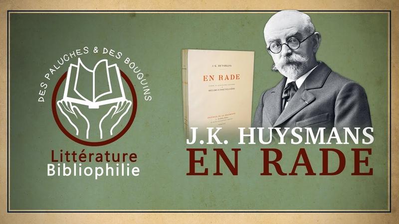 J K Huysmans En rade