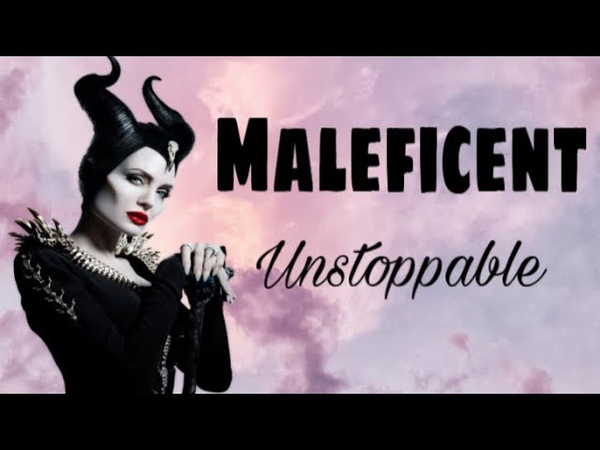 Maleficent    Unstoppable - Sia