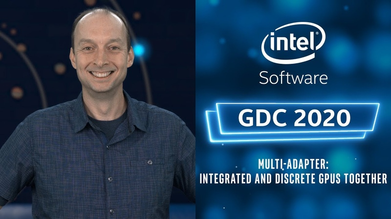 Multi Adapter Integrated and Discrete GPUs Together GDC 2020 Intel Software