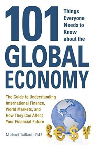 101 Things Everyone Needs to Know about the Global Economy The Guide to Understanding International Finance- World