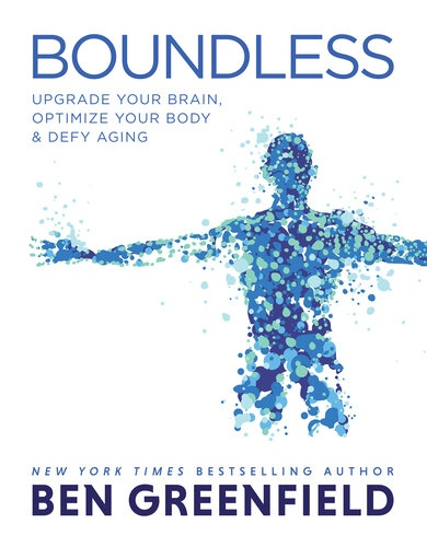 Boundless Upgrade Your Brain, Optimize Your Body  Defy Aging by Ben Greenfield
