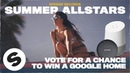 Win a Google Home by voting for your Spinnin' Summer Allstar tracks