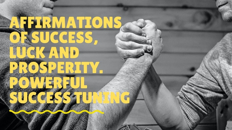 Affirmations of success luck and prosperity ★ Powerful tuning for success