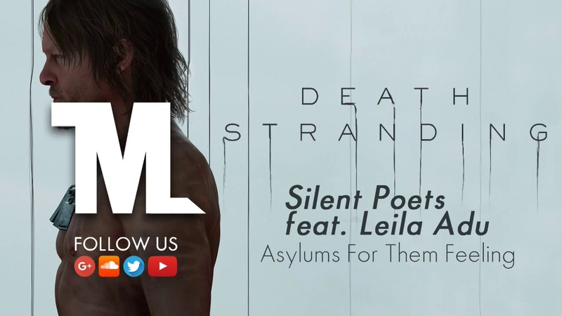 Death Stranding - E3 Trailer Song (Silent Poets feat. Leila Adu - Asylums For The Feeling)