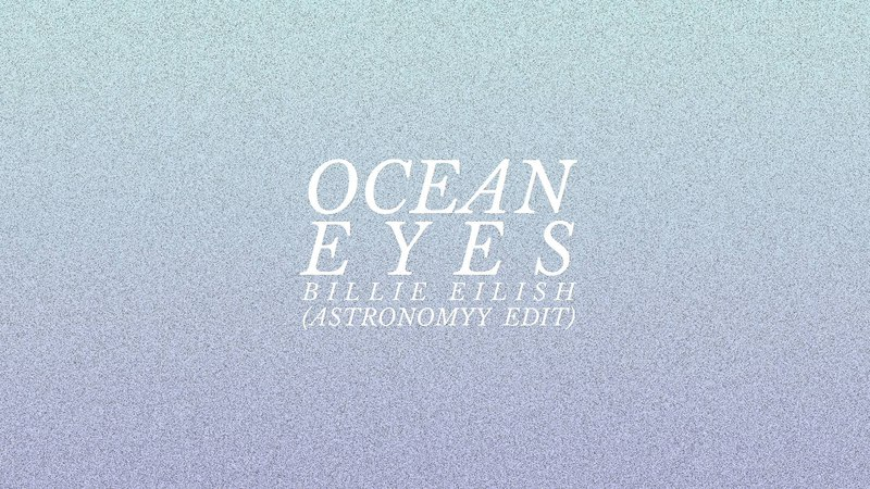 Billie Eilish - Ocean Eyes (Astronomyy Edit)