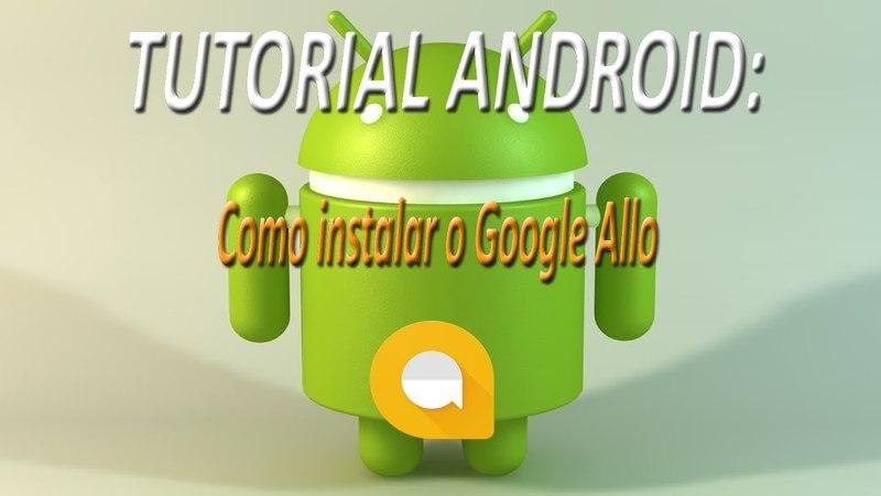 TUTORIAL ANDROID - Como instalar o Google Allo (FullHD)