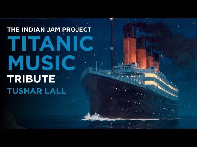 Titanic Music (Indian Version) | Tushar Lall | The Indian Jam Project