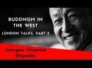Dzongsar Khyentse Rinpoche ~ The Future of Buddhism, London Talks Part Two