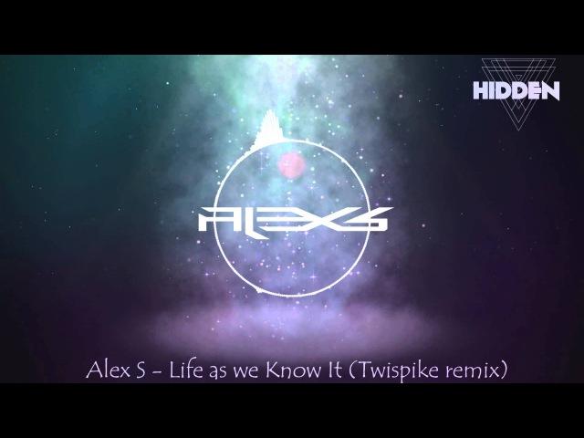 Alex S - Life as we Know It (Twispike remix)