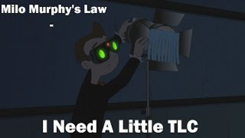 Milo Murphy's Law - I Need A Little TLC [SONG]
