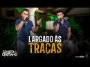 Zé Neto e Cristiano - LARGADO ÀS TRAÇAS - Zé Neto e Cristiano Acústico