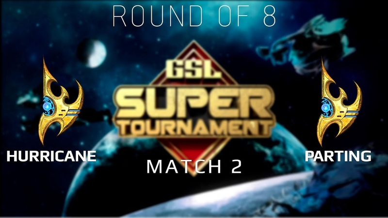 2019 GSL Super Tournament 1 - Ro8 Match 2 Hurricane (P) vs PartinG (P)