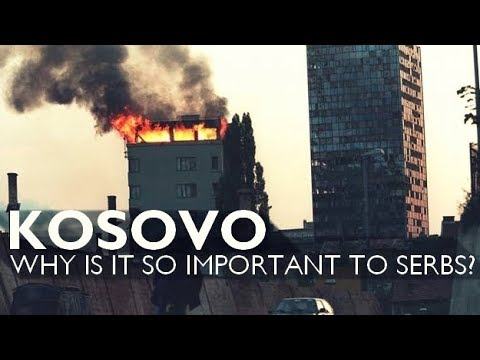 KOSOVO Why Is It So Important To Serbs