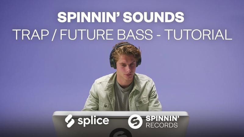 Tutorial Spinnin' Sounds Trap Future Bass Sample Pack