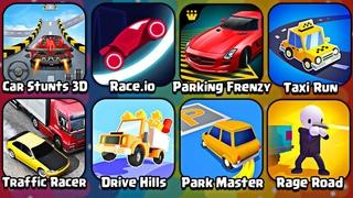 Car Stunts 3D,Traffic Racer,Parking Frenzy 2.0,Race io, Drive Hills,Park Master,Taxi Run,Rage Road