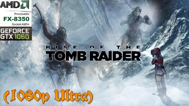 PC GAME Rise of the Tomb Raider 2016 Начало на AMD FX tm 8350 GeForce GTX 1060 3G 16 GB RAM