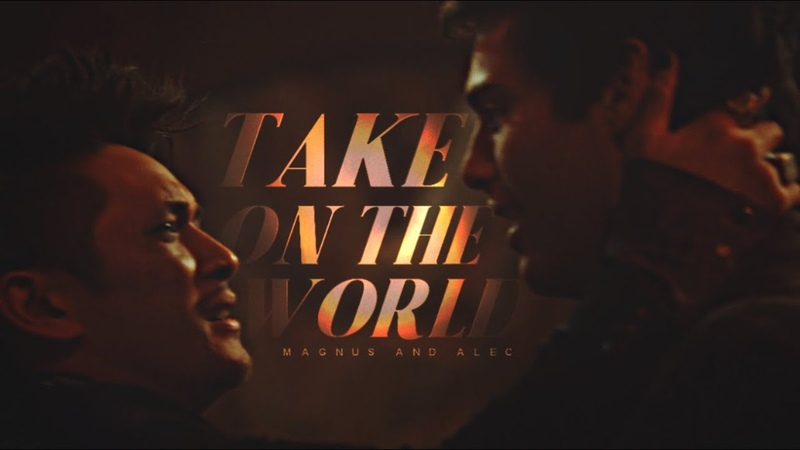 Take On The World • Malec