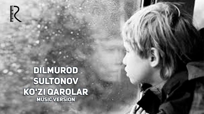 Dilmurod Sultonov - Kozi qarolar | Дилмурод Султонов - Кузи каролар (music version)