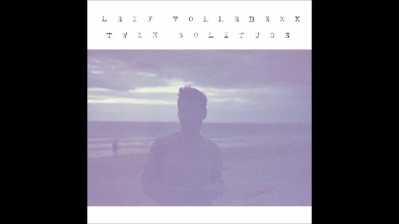 Leif Vollebekk - Elegy (Twin Solitude)